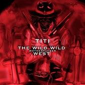 The Wild Wild Mother Fucker West de El Titi
