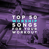 Top 50 Worship Songs for Your Workout by Lifeway Worship