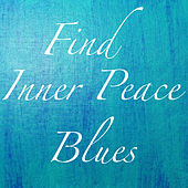 Find Inner Peace Blues by Various Artists
