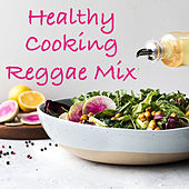 Healthy Cooking Reggae Mix by Various Artists