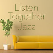 Listen Together Jazz by Various Artists