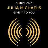 Give It To You (from Songland) by Julia Michaels
