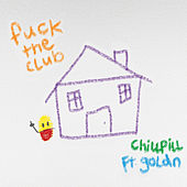 F*CK THE CLUB (feat. GOLDN) von Chillpill