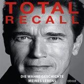 Total Recall (Die wahre Geschichte meines Lebens) by Arnold Schwarzenegger