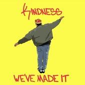 We've Made It de Kindness