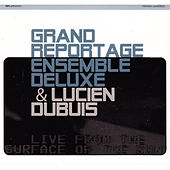 GRE & Lucien Dubuis by Grand Reportage Ensemble