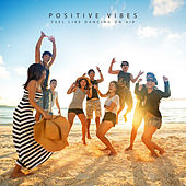Positive Vibes: Feel Like Dancing on Air by Various Artists