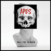 Pull The Trigger by Apes