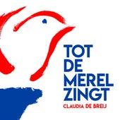 Tot De Merel Zingt van Claudia de Breij