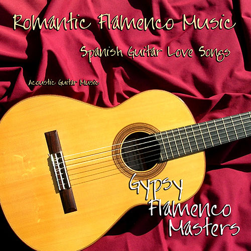 Romantic Flamenco Music, Spanish Guitar Love Songs, Acoustic Guitar Music by Gypsy Flamenco Masters