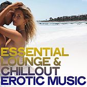 Essential Lounge & Chillout Erotic Music (The Best Electronic Lounge & Chillout Music) by Various Artists