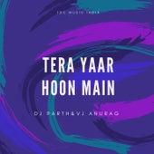 Tera Yaar Hoon Main by VJ Anurag