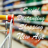 Social Distancing Shopping New Age by Various Artists