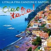 Ciao Italia! (L'Italia Fra Canzoni E Sapori) by Various Artists