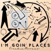 I'm Goin' Places von Frankie Moreno