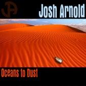 Oceans to Dust de Josh Arnold