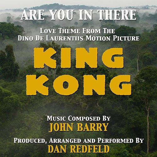 King Kong: 'Are You In There' - Love Theme from the 1977 Motion Picture (feat. Dan Redfeld) - Single by John Barry