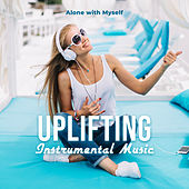 Uplifting Instrumental Music - Alone with Myself by Various Artists