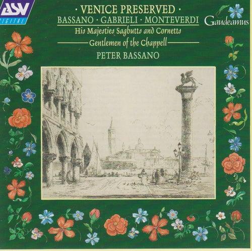 Bassano; Gabrieli; Monteverdi: Venice Preserved by His Majesties Sagbutts and Cornetts