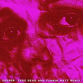 Deeper (Zeds Dead x Funkin Matt Remix) von Biicla