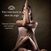 Paix intérieure et rêve de yoga: Musique orientale pour paisible respiration de Multi Interprètes