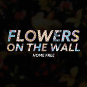 Flowers on the Wall von Home Free