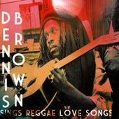 Sings Reggae Love Songs by Dennis Brown