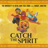 Catch the Spirit (Live) de The University Of Notre Dame Folk Choir