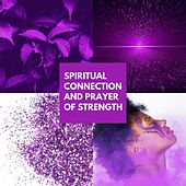 Spiritual Connection and Prayer of Strength by Various Artists