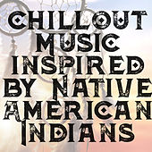 Chillout Music inspired by Native American Indians von Chillout Lounge