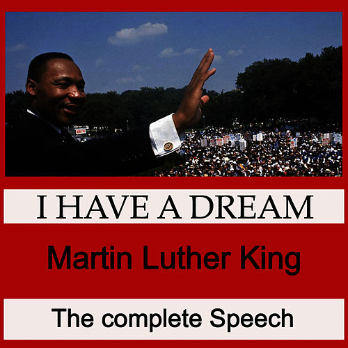 I Have A Dream The Complete Speech Of Marin Luther King Jr By