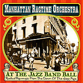 At the Jazz Band Ball (Radical Popmusic From the Dawn of the Jazz Age) by Manhattan Ragtime Orchestra