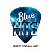 Mala sangre (Versión Blue Hits) de La Liga del Sueño