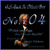 Bach In Musical Box 104 / Prelude And Fuga Bwv549,Bwv550 by Shinji Ishihara
