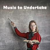 Music to Undertake: Study, Focus, Concentration, Brainpower von Various Artists
