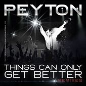 Things Can Only Get Better (Remixes) by Peyton