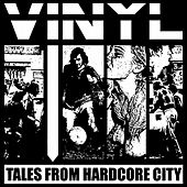 Tales From Hardcore City by Vinyl