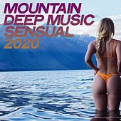 Mountain Deep Music Sensual 2020 (The Best House Music Selection) by Various Artists