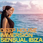 Deep House Immersion Sensual Ibiza by Various Artists