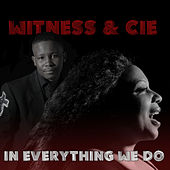 In Everything We Do by Witness
