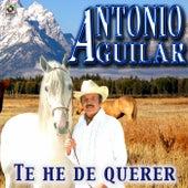 Te He De Querer - Antonio Aguilar by Antonio Aguilar