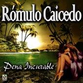 Pena Incurable - Romulo Caicedo de Rómulo Caicedo