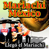 Llego El Mariachi by Mariachi Mexico