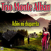 Adios Mi Chaparrita by Trio Montealban