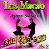 Ay Que Bailar El Cha Cha Cha Vol.2 by Los Macao