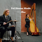 Fet House Mode by Rebecca & Fiona