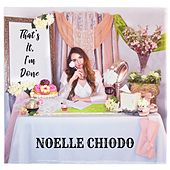 That's It, I'm Done by Noelle Chiodo