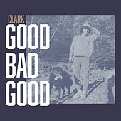 Good Bad Good von Clark