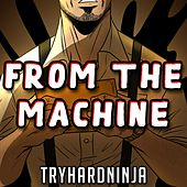 From the Machine by TryHardNinja