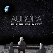 Half the World Away by Aurora